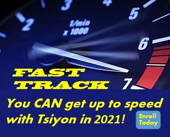 Tsiyon Fast Track: You can get up to speed with Tsiyon in 2021! Enroll today.