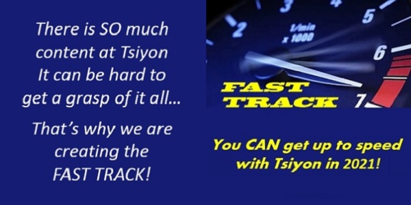 Eliyahu has produced so much content, it can be hard to get a grasp of it all. That's why we are creating the FAST TRACK. Now, you can get up to speed with Eliyahu and Tsiyon in 2021~